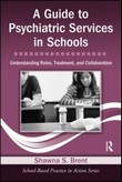 "Okładka książki ""A Guide to Psychiatric Services in Schools Understanding Roles, Treatment, and Collaboration"""